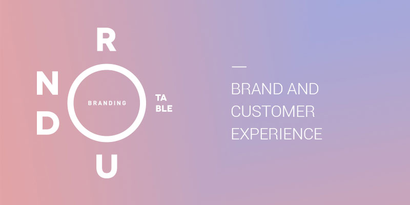 Brand and Customer Experience: Branding Roundtable No. 5