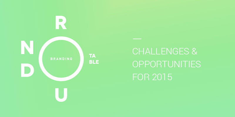 16 Branding Experts on Trends in '15: Branding Roundtable No. 7