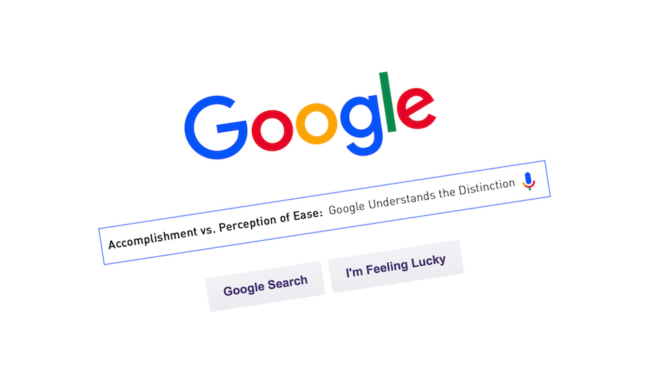 Accomplishment vs. Perception of Ease – Google Understands the Distinction